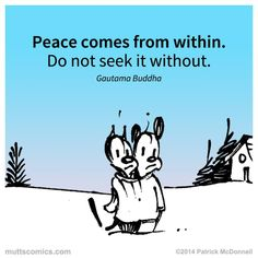 Mutts - Peace comes from within. Do not seek it without.