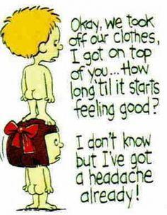 Sex Lesson No 1 - Tell him you have a headache.....LOL