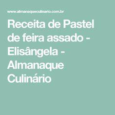 Receita de Pastel de feira assado - Elisângela - Almanaque Culinário