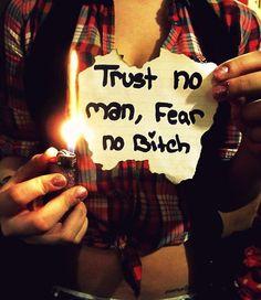 trust no man fear no bitch