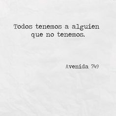 *We all have someone we do not have* Favorite Quotes, Best Quotes, Love Quotes, Inspirational Quotes, More Than Words, Some Words, Quotes En Espanol, Spanish Quotes, Sentences