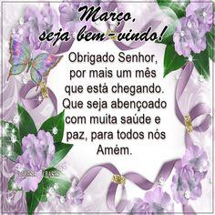 Flores e frases: MARÇO SEJA BEM VINDO...