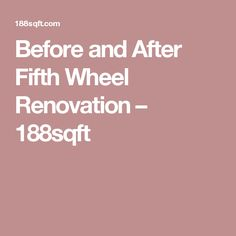 Before and After Fifth Wheel Renovation – 188sqft
