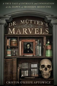 Mutter's Marvels: A True Tale of Intrigue and Innovation at the Dawn of Modern Medicine Book to read before eventually visit to Mutter Museum in Phllly. New Books, Good Books, Books To Read, Philadelphia, The Knick, Medicine Book, The Life, Reading Lists, Book Lists