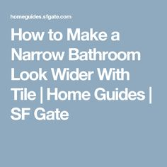 How to Make a Narrow Bathroom Look Wider With Tile | Home Guides | SF Gate