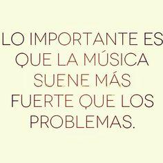 Lo importante es que la música suene más fuerte que los problemas