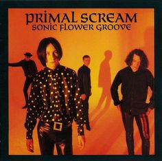 PRIMAL SCREAM:Sonic Flower Groove