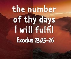 Exodus 23:25-26   And ye shall serve the LORD your God, and he shall bless thy bread, and thy water; and I will take sickness away from the midst of thee.  26 There shall nothing cast their young, nor be barren, in thy land: the number of thy days I will fulfil.