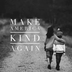 Make AmericanS kind again
