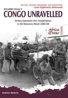 Congo Unravelled, Military Operations From Independence To The Mercenary Revolt 1960 - 68 By Andrew Hudson, 9781907677632., History ST