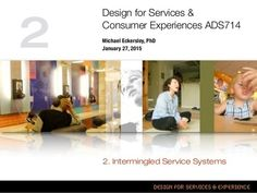Designing Services & Consumer Experiences Intro Service Systems, by Michael Eckersley, PhD Service Marketing, Customer Experience, Economics, Service Design, University, Business, School, Schools, Store