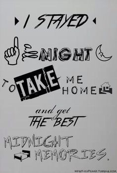 Leave it to us to make sentences out of album titles ( I Stayed Up All Night So Take Me Home and We Can Make Midnight Memories! Mwahaha Sorry I had To! ~Sierra)