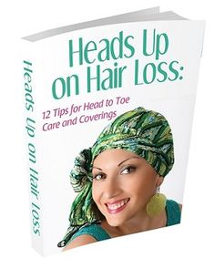 Free eBook! Heads Up on Hair Loss: 12 Tips for Head to Toe Care and Coverings