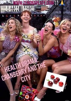 SIMPLY DELISH : HEALTH DRAMA:CRANBERRY AND THE CITY