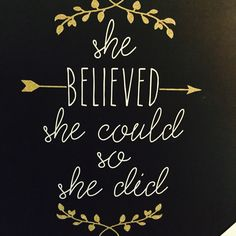 ~she believed she could, so she did~