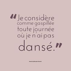 I consider wasted every day during wich i didn't dance