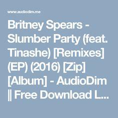 Britney Spears - Slumber Party (feat. Tinashe) [Remixes] (EP) (2016) [Zip] [Album] - AudioDim || Free Download Latest English Songs Zip Album