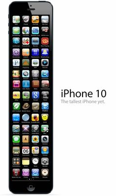 iphone10...if the I phone gets this tall... And women buy it... Then they can finally fit lip gloss in there pocket without it hanging half-way out!:) now that's a never ending pocket!!
