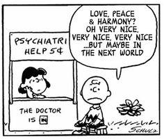 Well, I'd rather not get involved I never talk to my neighbour I'd rather not get involved Oh Love, peace and harmony? Love, peace and harmony? Oh, very nice Very nice Very nice Very nice But maybe in the next world Charlie Brown Lyrics, Charlie Brown Peanuts, Peace And Harmony, Peace And Love, Peanuts Cartoon, Peanuts Gang, Peanuts Comics, The Smiths Morrissey, Lucy Van Pelt