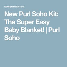 New Purl Soho Kit: The Super Easy Baby Blanket! | Purl Soho