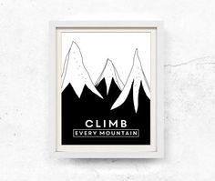 Climb every mountain. Printable wall art with quote in black and white. This listing contains HIGH RESOLUTION 8x10 and 11x14 digital files for
