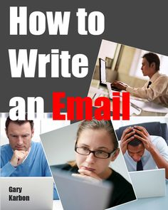 How to Write an Email: Principles, Tips, and Copy-and-Paste Samples for Difficult & Other Occasions