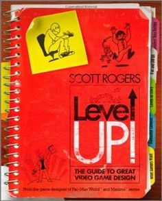 Level Up The Guide to Great Video Game Design Scott Rodgers