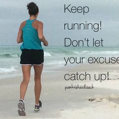 Don't give your excuses a chance to catch up!