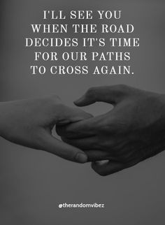 I'll see you when the road decides it's time for our paths to cross again. I Like Him Quotes, Seeing You Quotes, I Miss You Quotes, Cute Love Quotes, Amazing Quotes, Pain Quotes, Wisdom Quotes, True Quotes, Reality Quotes