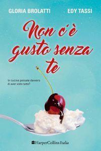 Non c'è gusto senza te di Gloria Brolatti ed Edy Tassi (Harper Collins Italia), ecco l'intervista: https://wonderfulmonsterbook.wordpress.com/2016/12/19/non-ce-gusto-senza-te-intervista-a-edy-tassi-e-gloria-brolatti/.