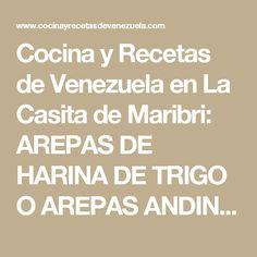 Cocina y Recetas de Venezuela en La Casita de Maribri: AREPAS DE HARINA DE TRIGO O AREPAS ANDINAS, DOMPLINAS