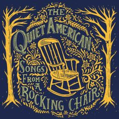 The Quiet American: Songs From A Rocking Chair (Self) http://open.spotify.com/album/3SCf8pCsJZVsEKVcNBp0we