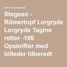 Stegeso - Römertopf Lergryde Tagine retter -100 Opskrifter med billeder tilberedt på/til Stegeso - Römertopf Lergryde Tagine En del af over 38.000 opskrifter fra Alletiders Kogebog
