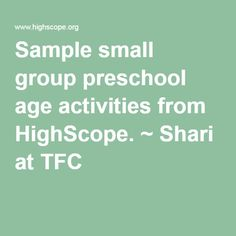Sample small group preschool age activities from HighScope. ~ Shari at TFC