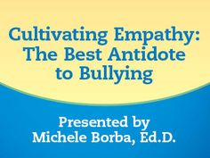 Research is clear: Bullying is learned and can be unlearned. What's more, cultivating empathy is the forgotten antidote to bullying.