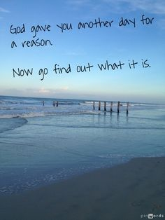 Every day is a gift from God. If we are still here, it's because He has something He wants us to do. All of us are here for a reason!