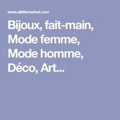 Bijoux, fait-main, Mode femme, Mode homme, Déco, Art...