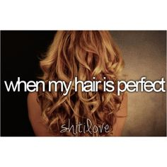 Of coursee I love it when my hair is perfect! <3