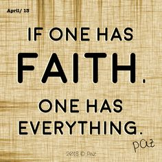 If one has faith, one has everything.  #Paz #Gratitude #Blessings #Happy #MovingForward #awakening #changes #soul #consciousness #mantra #quotes #motivation #beBetter #changes #goals