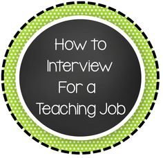 How to Interview For a Teaching Job - fantastic blog post about all the basics!