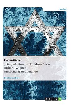 """Das Judentum in der Musik"" von Richard Wagner. Einordnung und Analyse GRIN: http://grin.to/jfwYQ Amazon: http://grin.to/4cL2i"
