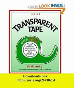Transparent Tape Over 350 Super, Simple, and Surprising Uses Youve Probably Never Thought Of (9781931863322) Vicki Lansky , ISBN-10: 1931863326  , ISBN-13: 978-1931863322 ,  , tutorials , pdf , ebook , torrent , downloads , rapidshare , filesonic , hotfile , megaupload , fileserve