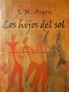 Los hijos del sol. Argon, J. M. RD Editores, 1º edición 2006