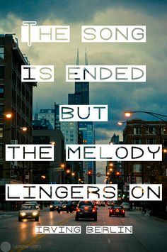 The song is ended but the melody lingers on… - Irving Berlin 20 Funeral Quotes for A Loved One's Eulogy Great Quotes, Quotes To Live By, Me Quotes, Inspirational Quotes, Eulogy Quotes, Qoutes, Motivational Songs, Crush Quotes, Papa Roach