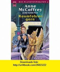 Die Planetenpiraten 2. Raumfahrergarn. (9783453179486) Anne McCaffrey, Jody Lynn Nye , ISBN-10: 345317948X  , ISBN-13: 978-3453179486 ,  , tutorials , pdf , ebook , torrent , downloads , rapidshare , filesonic , hotfile , megaupload , fileserve
