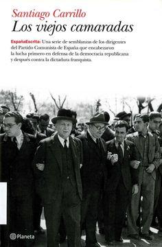 Carrillo, Santiago (1915-2012) Los viejos camaradas / Santiago Carrillo. – 1.ª ed. en Colección Booket. – Barcelona : Planeta, 2011. 206 p. : il. ; 19 cm. – (Booket ; 3240). D. L. B. 8143-2011. – ISBN 978-84-08-10124-6.