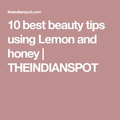 10 best beauty tips using Lemon and honey | THEINDIANSPOT