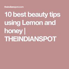 10 best beauty tips using Lemon and honey | THEINDIANSPOT