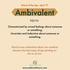 Vocabulary Builder Ambivalent: Characterized by mixed feelings about someone or something; Uncertain and indecisive about someone or something. Interesting English Words, Learn English Words, English Phrases, English Idioms, English Grammar, Root Words, Words To Use, New Words, Good Vocabulary Words