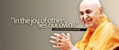 Quote to live by:  His Divine Holiness Pramukh Swami Maharaj- Spiritual leader and fifth successor of Bhagvan Swaminarayan, founder of Swaminarayan Hinduism, the main sect in Hinduism
